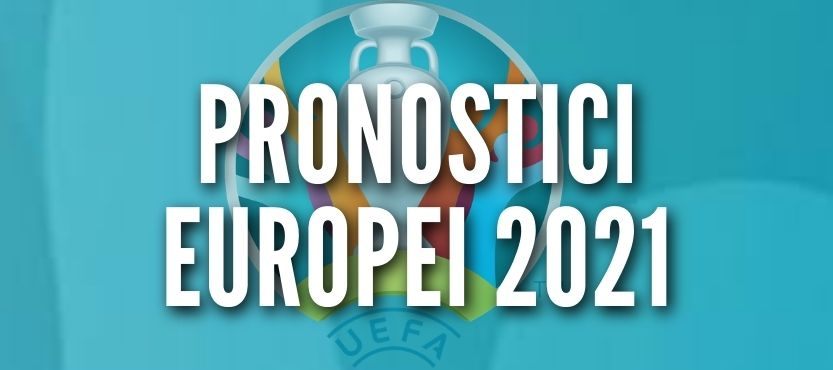 EURO 2020 PRONOSTICI FINALE